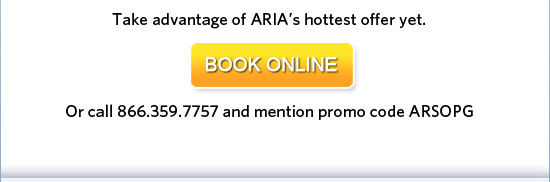 Take advantage of ARIA's hottest offer yet.