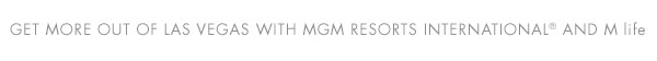 Get more out of Las Vegas with MGM Resorts International(R) and M life